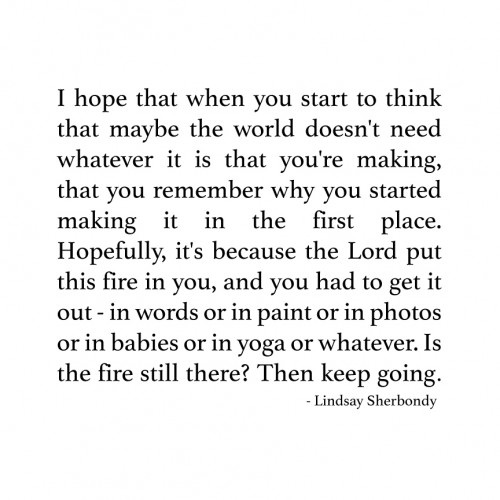 Keep going! Your fire matters!!